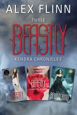 Book Three Beastly Kendra Chronicles: Beastly, Lindy's Diary, Bewitching by Alex Flinn