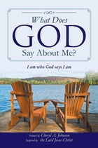 What Does God Say About Me?: I am who God says I am by Cheryl A. Johnson