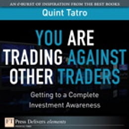 Book You Are Trading Against Other Traders: Getting to a Complete Investment Awareness by Quint Tatro