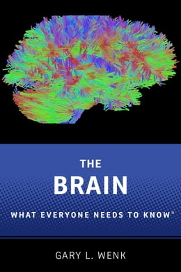 Book The Brain: What Everyone Needs To Know® by Gary L. Wenk
