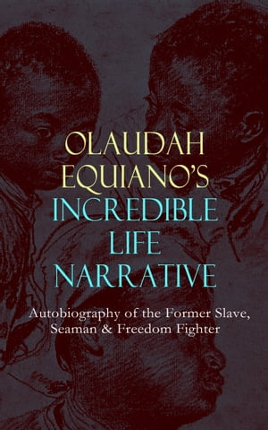 OLAUDAH EQUIANO'S INCREDIBLE LIFE NARRATIVE - Autobiography of the Former Slave, Seaman & Freedom Fighter: The Intriguing Memoir Which Influenced Ban  by Olaudah Equiano