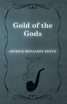 Gold of the Gods by Arthur Benjamin Reeve