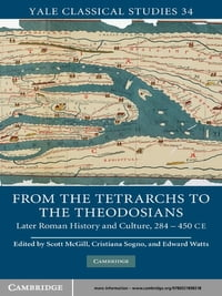 From the Tetrarchs to the Theodosians: Later Roman History and Culture, 284–450 CE