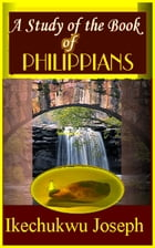 A Study of the Book of Philippians by Ikechukwu Joseph