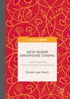 New Queer Sinophone Cinema: Local Histories, Transnational Connections