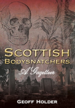 Scottish Bodysnatchers A Gazetteer