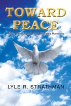 TOWARD PEACE: Truth Is the Agent That Mediates Harmony by Lyle R. Strathman