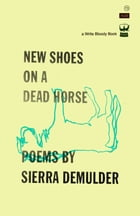 New Shoes On A Dead Horse by Sierra DeMulder