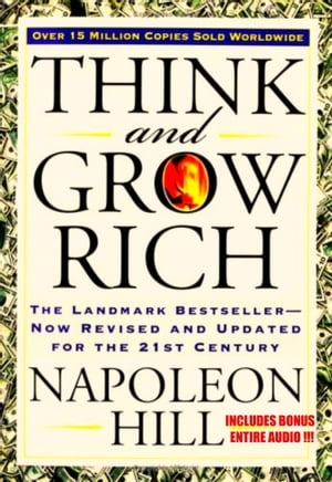 THINK AND GROW RICH: The Complete & Original Classic Masterpiece INCLUDING BONUS FULL AUDIOBOOK by NAPOLEON HILL