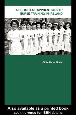 Book A History of Apprenticeship Nurse Training in Ireland by Fealy, Gerard M.