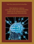 The Medical-Social and the Forensic-Psychiatric Aspects of Gerontology and Geriatric Psychiatry by Yuri Davydovich Krivoruchko