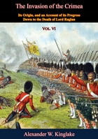 The Invasion of the Crimea: Vol. VI [Sixth Edition]: Its Origin, and an Account of its Progress Down to the Death of Lord Raglan by Alexander W. Kinglake