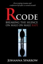 RCODE: Breaking The Silence On Male on Male Rape by Johanna Sparrow
