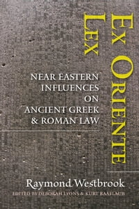 Ex Oriente Lex: Near Eastern Influences on Ancient Greek and Roman Law