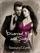 Divorced, Free, and Single: A contemporary Romance by Rosemary L Lynch