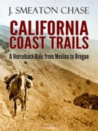 California Coast Trails; A Horseback Ride from Mexico to Oregon by J. Smeaton Chase