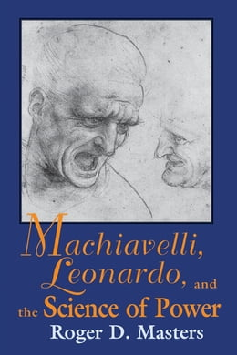 Book Machiavelli, Leonardo, and the Science of Power by Roger D. Masters