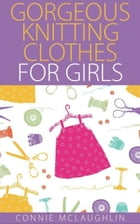 Gorgeous Knitting Clothes for Girls by Connie Mclaughlin