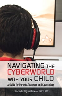 Navigation the Cyberworld with Your Child: A guide for parents, teachers and counsellors