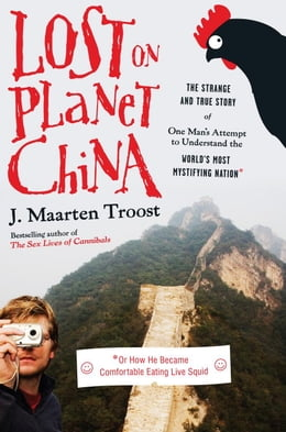 Book Lost on Planet China: The Strange and True Story of One Man's Attempt to Understand the World's… by J. Maarten Troost