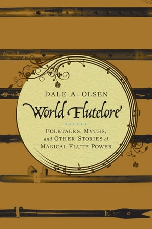 World Flutelore Folktales,  Myths,  and Other Stories of Magical Flute Power