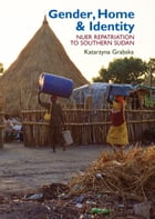 Gender, Home & Identity: Nuer Repatriation to Southern Sudan