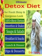Ultimate Detox Diet for Fresh Shiny & Gorgeous Look: 105 + Best Detox Smoothies & Shakes Soups & Salads Breakfast & Snacks Lunch & Dinner Dips & Desse by Erin Young