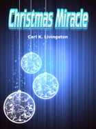 Christmas Miracle: A Christian Romance by Carl K. Livingston