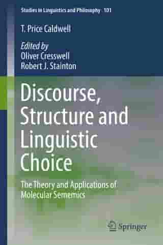 Discourse, Structure and Linguistic Choice: The Theory and Applications of Molecular Sememics