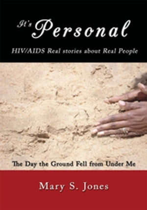 It's Personal,  Hiv/Aids Real Stories About Real People The Day the Ground Fell from Under Me