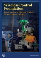 Wireless Control Foundation: Continuous and Discrete Control for the Process Industry by Terrence Blevins