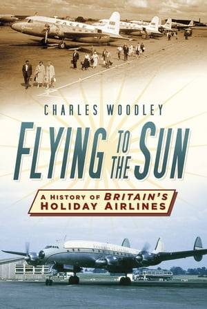 Flying to the Sun A History of Britain's Holiday Airlines
