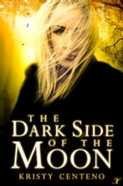The Dark Side of the Moon: A Secrets of the Moon Novel by Kristy Centeno