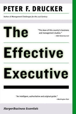 Book The Effective Executive: The Definitive Guide to Getting the Right Things Done by Peter F. Drucker
