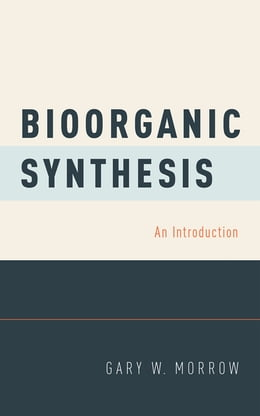 Book Bioorganic Synthesis: An Introduction by Gary W. Morrow