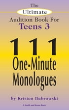The Ultimate Audition Book for Teens Volume 3: 111 One-Minute Monologues by Kristen Dabrowski