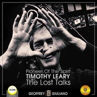 Pioneer Of The Spirit Timothy Leary - The Lost Talks
