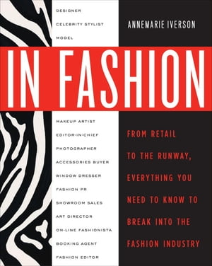 In Fashion From Runway to Retail,  Everything You Need to Know to Break Into the Fashion Industry