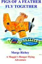 Pigs of a Feather Fly Together: How Rosebud Became a Pilot by Marge Richey