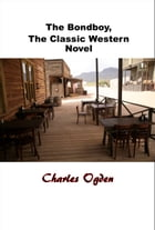 The Bondboy, The Classic Western Novel by George Ogden