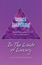 The Limbo of Luxury by Traci Harding