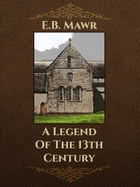 A Legend Of The 13th Century by E.B. Mawr