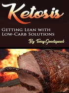 Ketosis: Getting Lean with Low-Carb Solutions by Terry Goodspeed