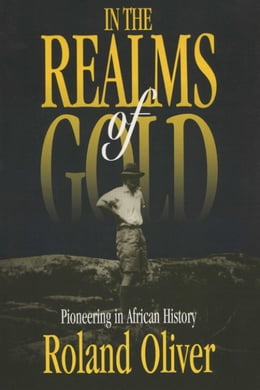 Book In the Realms of Gold: Pioneering in African History by Oliver, Roland