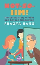 Not-so-IIM!: The Untold Story of after and beyond Graduation by Pragya Bang