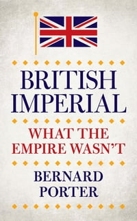 British Imperial: What the Empire Wasn't