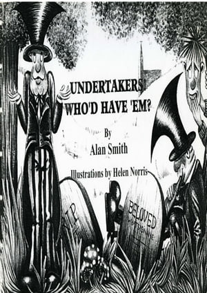 Undertakers, Who'd Have 'em? by Alan Smith
