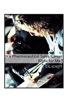 Is a Pharmaceutical Sales Career Right For Me? by CARL G. SCHOTT, Ph.D.