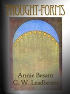 Thought-Forms: (Full Original Illustrations) by Annie Besant