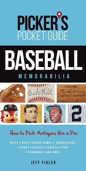 Picker's Pocket Guide - Baseball Memorabilia How to Pick Antiques Like a Pro